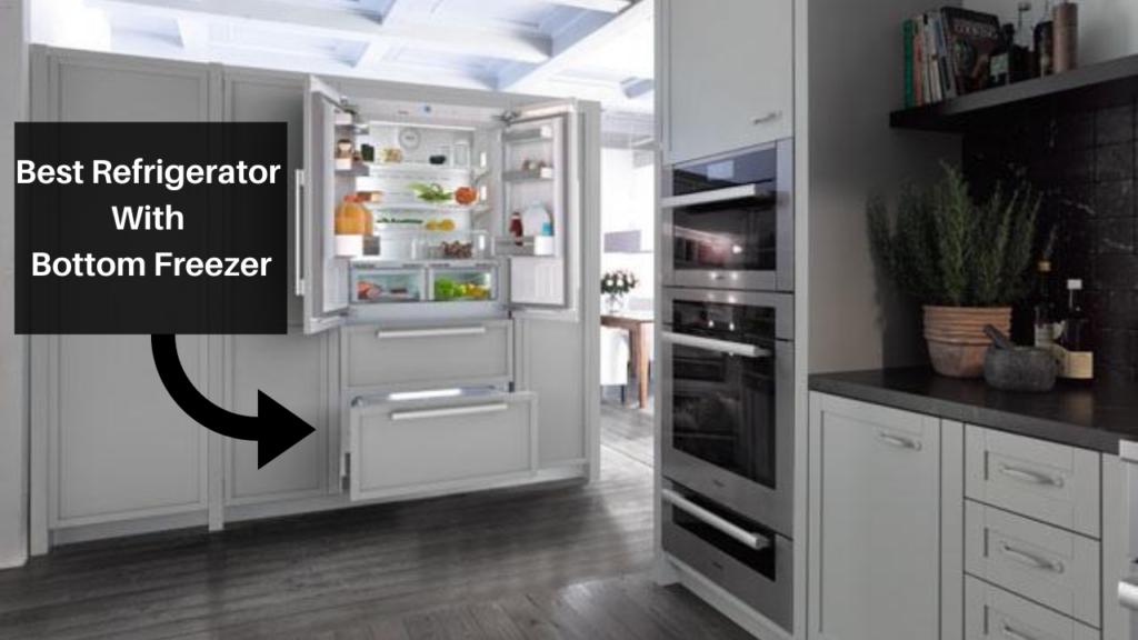 Top 10 Refrigerator With Bottom Freezer [2020 updated]
