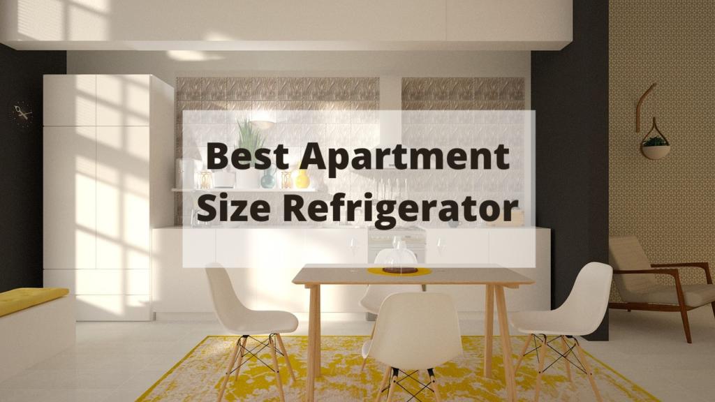 Best Apartment Size Refrigerator【Unbiased Reviews】
