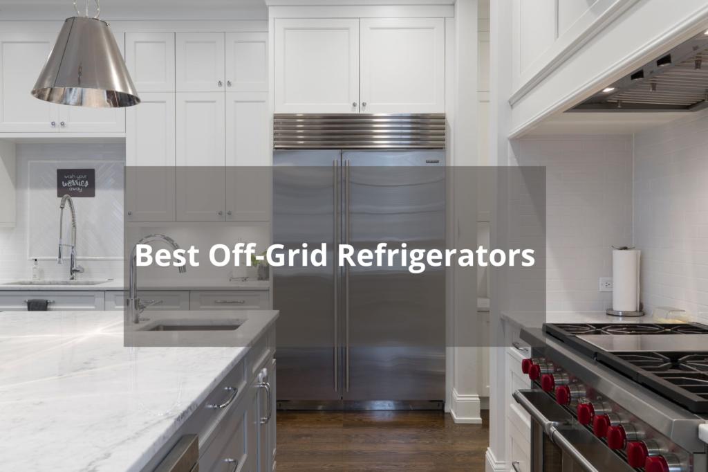 Best Off Grid Refrigerator To Enjoy Adventures