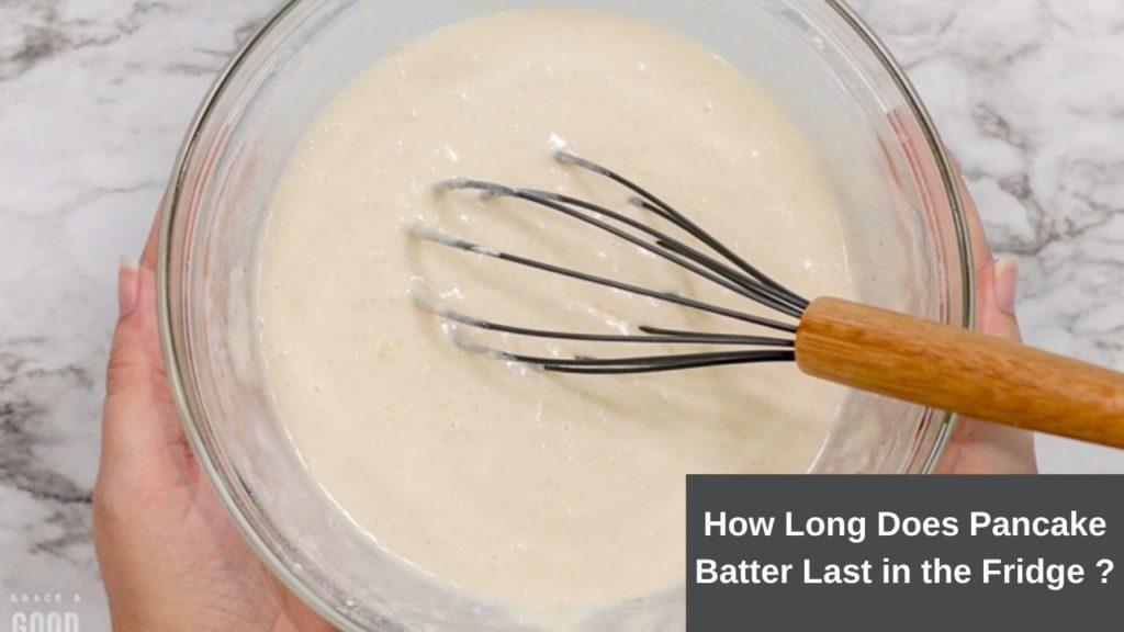 How Long Does Pancake Batter Last In The Fridge【Best Way】
