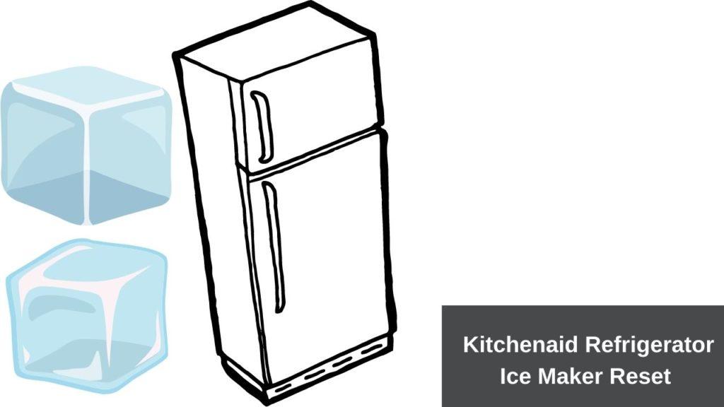 KitchenAid Refrigerator Ice Maker Reset Steps